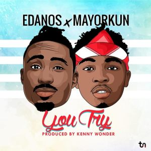 DOWNLOAD MP3: Edanos ft. Mayorkun – You Try