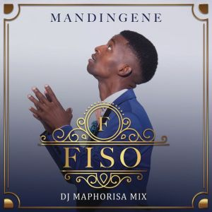 DOWNLOAD MP3: Fiso – Mandingene (Remix) ft. DJ Maphorisa
