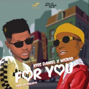 DOWNLOAD MP3: KISS DANIEL FT. WIZKID – FOR YOU