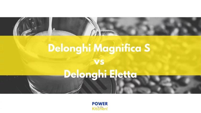 Delonghi Magnifica S vs Eletta
