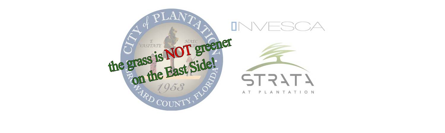 City of Plantation The Grass is NOT Greener On The East Side - Invesca Development Group - Strata at Plantation