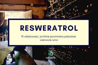 10 właściwości resweratrolu, czyli za co powinniśmy kochać czerwone wino