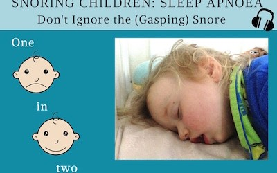 PRP021 Snoring Children: Sleep Apnoea – Don't ignore the (gasping) snore
