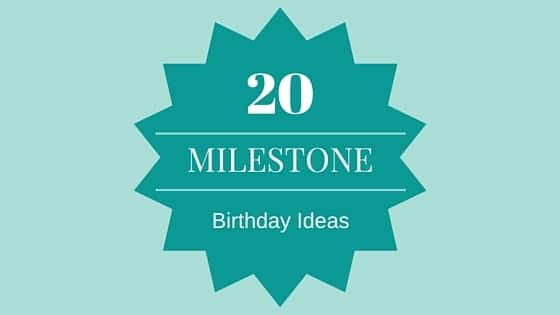 20 Milestone Birthday Ideas