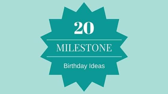 20 Milestone Birthday Ideas