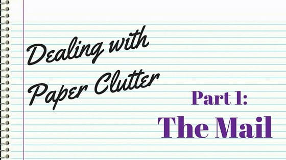 Dealing with Paper Clutter Part 1. The mail