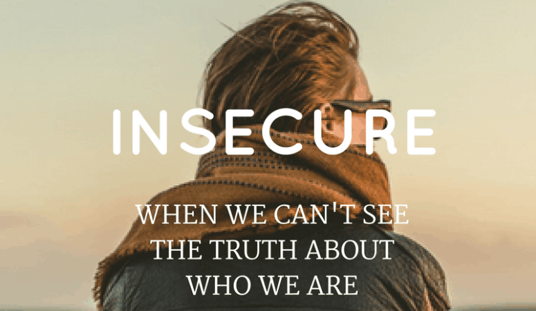 Insecure: When We Can't See the Truth About Who We Are