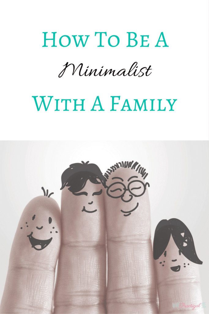 If you are a minimalist with a family, thank them for their support, be an example, and let them reap the benefits of you living a more meaningful life through minimalism. ~Practigal Blog