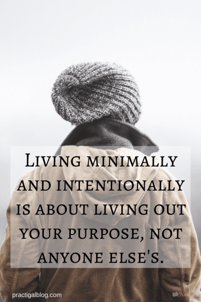 Living minimally and intentionally is about living out your purpose, not someone else's. Minimalism and the Christian life are compatible, because some of what minimalism stands for lines up beautifully with what God wants for each of our lives. ~Practigal Blog