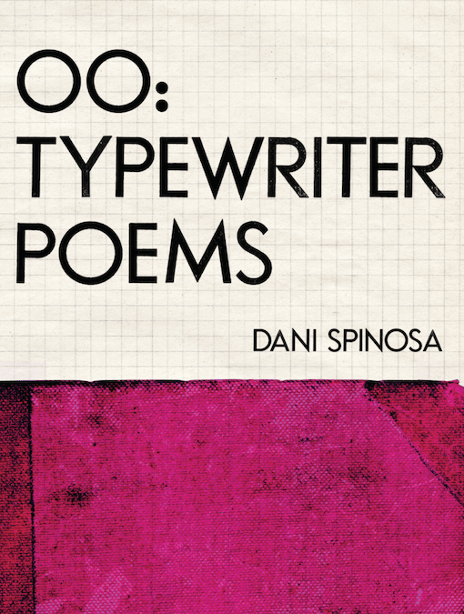 OO: Typewriter Poems by Dani Spinosa