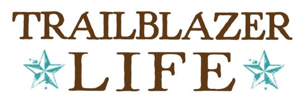 Living a Trailblazer Life - Prairie Girl Outpost