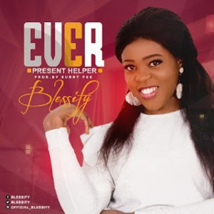 Blessify – Ever Present Helper (Audio + Download)
