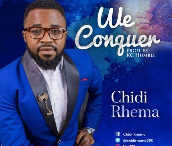 Chidi Rhema – We Conquer