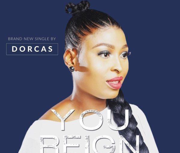 Dorcas – You Reign