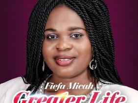 Fiefa Micah – Greater Life Audio + Lyrics