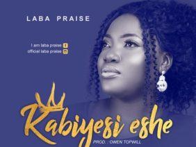Laba Praise – Kabiyesi Eshe + Lyrics