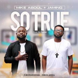 Mike Abdul Ft. Jaming – So True (Audio + Download)