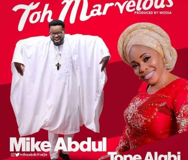 Mike Abdul Ft. Tope Alabi – Toh Marvelous