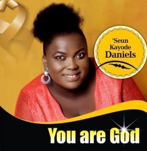 Seun Kayode Daniels – You Are God Audio download + Lyrics