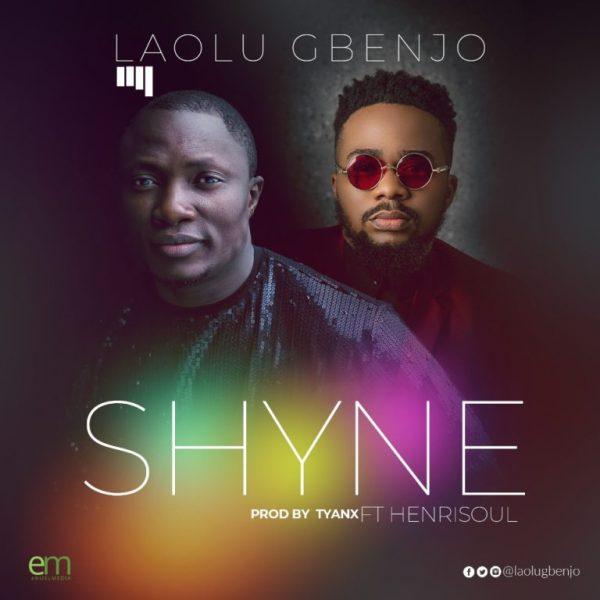Shyne-Laolu-Gbenjo-ft.-Henrisoul-artwork-praiseVibes.com_