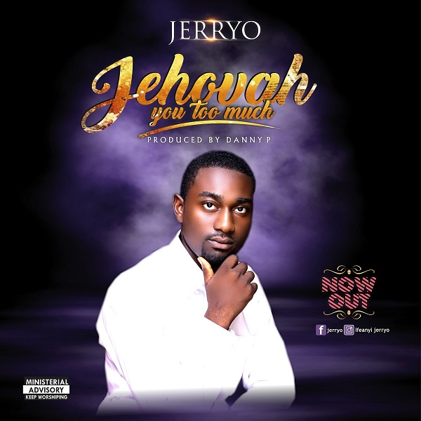 Jerryo Jehovah You Too Much