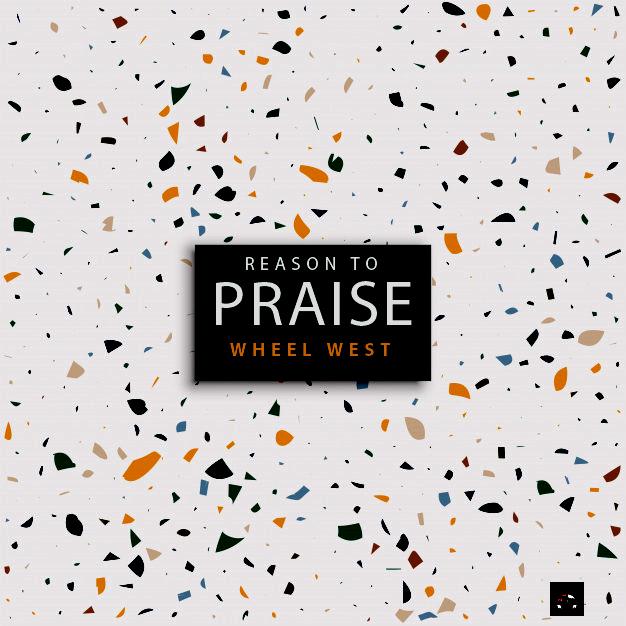 Wheel West Reason To Praise
