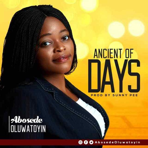 Abosede Oluwatoyin – Ancient of days MP3 DOWNLOAD « PraiseVibes