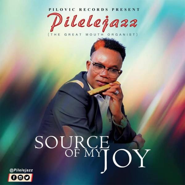 Pilelejazz Source Of My Joy