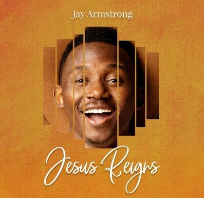 Jay Armstrong Jesus Reigns