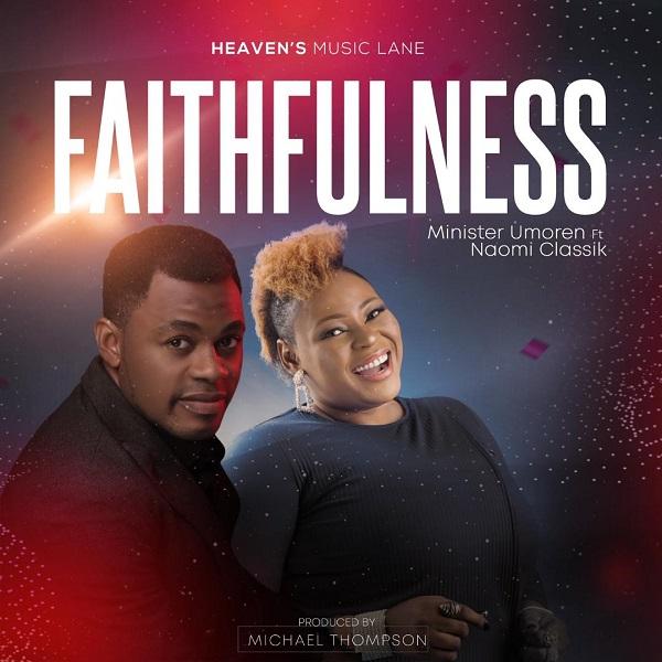 Minister Umoren Ft. Naomi Classik – Faithfulness
