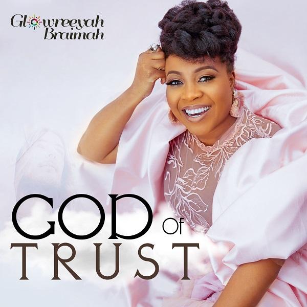 Glowreeyah Braimah God Of Trust