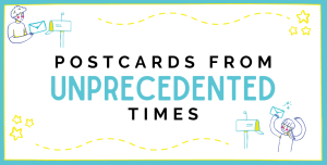 Postcards from unprecedented times