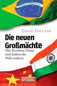 Die neuen Großmächte: Wie Brasilien, China und Indien die Welt erobern