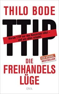 Die Freihandelslüge: Warum TTIP nur den Konzernen nützt - und uns allen schadet