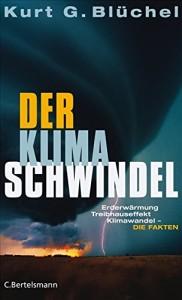 Der Klimaschwindel: Erderwärmung, Treibhauseffekt, Klimawandel - die Fakten