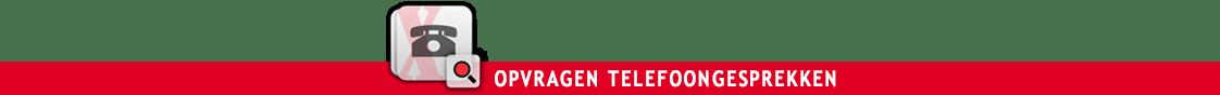 Opvragen telefoongesprekken