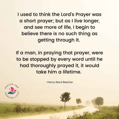 The Lord's Prayer is a prayer of a lifetime.