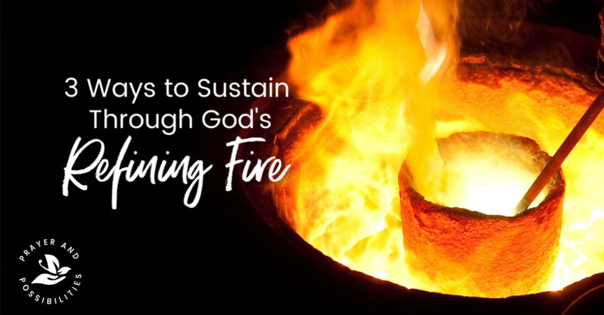 Are you facing trials in your life? Do you feel God cleansing some piece of your character? Read on for 3 ways to sustain through God's refining fire.