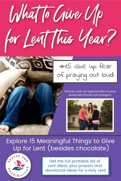 Lent idea #15: give up fear of praying out loud and seek out opportunities to pray with others. | 15 Meaningful Things to Give Up For Lent (besides chocolate)