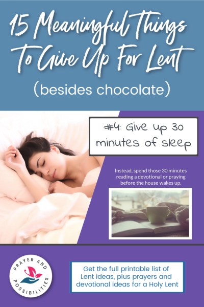Lent idea #4: give up 30 minutes of sleep; instead wake earlier and spend time with God | 15 Meaningful things to Give Up for Lent (besides chocolate)