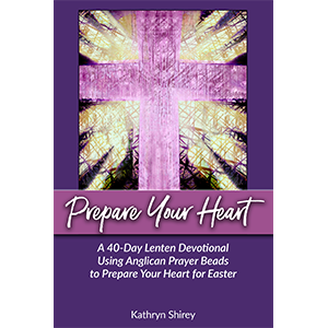 A 40-Day Lenten Devotional Using Anglican Prayer Beads to Prepare Your Heart for Easter