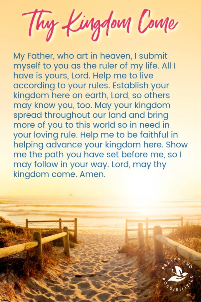 Praying through the Lord's Prayer: Thy kingdom come. Prayer for more of God on Earth. Pray to acknowledge God as the sovereign ruler of your life, desiring more of His kingdom here on earth.