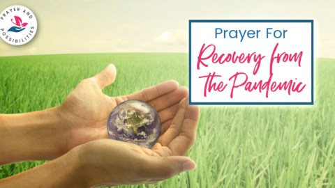 A prayer for worldwide recovery from the pandemic. Pray for a safe recovery for the world. Pray for the economy to rebound, businesses to reopen, people to find jobs. Pray for friends and families to reunite and find safe ways to socialize.