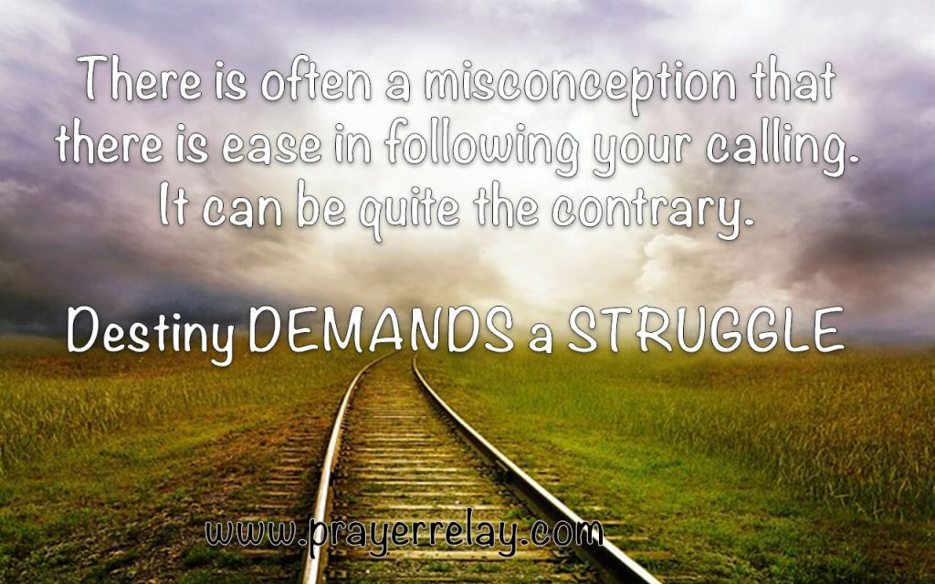 Destiny demands a struggle, Walk in your Purpose