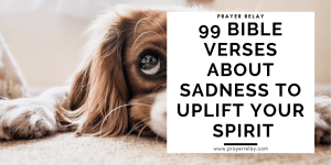 99 Bible Verses About Sadness to Uplift Your Spirit