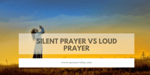 Silent Prayer vs Loud Prayer: Which is More Powerful?
