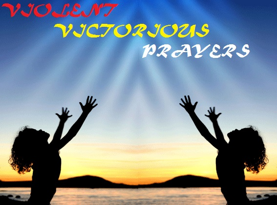 DAY FIVE: 7 Violent Victorious Prayers For January 2016!