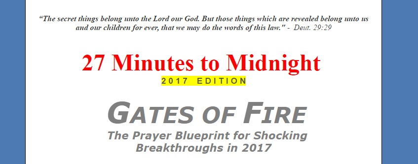 27 Minutes to Midnight (2017 Edition) GATES OF FIRE – The Prayer Blueprint for Shocking Breakthroughs in 2017 – By Elisha Goodman