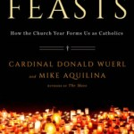 The Feasts – How the Church Year Forms Us as Catholics by Cardinal Donald Wuerl and Mike Aquilina
