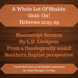 "A Graphic describing the product: A manuscript sermon by L.D. Lindgens titled ""A Whole Lot Of Shakin' Goin' On!"" Featured Text: Hebrews 12:25-29"